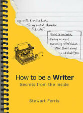 How to be a Writer: Secrets from the Inside by Stewart Ferris (Paperback, 2005)