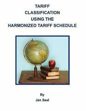 Tariff Classification Using the Harmonized Tariff Schedule 2013 by Jan Seal...