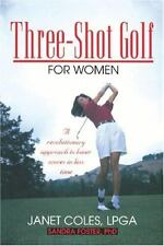 Three Shot Golf for Women : A Revolutionary Approach to Lower Scores in Less...