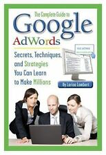 The Complete Guide to Google AdWords: Secrets, Techniques, and Strategies You Ca