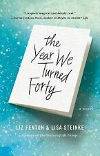 The Year We Turned Forty by Lisa Steinke and Liz Fenton (2016, Paperback)