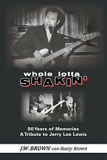 Whole Lotta Shakin' : 50 Years of Memories: A Tribute to Jerry Lee Lewis by...