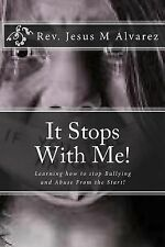 It Stops with Me! : Learning How to Stop Bullying and Abuse from the Start!...