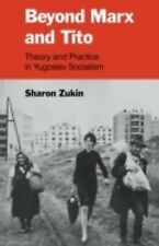 Beyond Marx and Tito : Theory and Practice in Yugoslav Socialism by Sharon...
