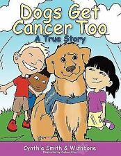 Dogs Get Cancer Too : A True Story by Cynthia Smith and Wishbone (2010,...