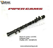 VVCBP270 Piper Fast Road Exhaust Camshaft Rover K Series 1.8 VVC 16V Models