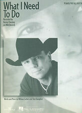 "KENNY CHESNEY ""WHAT I NEED TO DO"" PIANO/VOCAL/GUITAR SHEET MUSIC BRAND NEW SALE!"