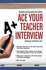 Ace Your Teacher Interview : 149 Fantastic Answers to Tough Interview...