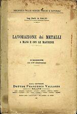 Ing. A. Salvi - LAVORAZIONE DEI METALLI A MANO E CON LE MACCHINE. Vallardi 1930