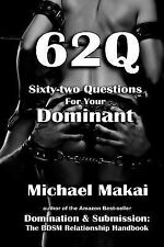 62Q: Sixty-Two Questions for Your Dominant by Michael Makai (2014, Paperback)