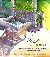Simple Pleasures: Soothing Suggestions and Small Comforts For Living Well