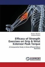 Efficacy of Strength Exercises on Grip and Wrist Extensor Peak Torque by...