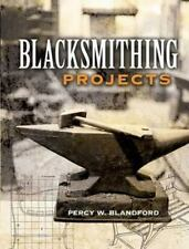 Blacksmithing Projects by Percy W. Blandford (2006, Paperback)