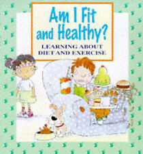 Me And My Body: Am I Fit and Healthy?: Learning About Diet and Exercise, Llewell