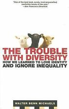 The Trouble with Diversity : How We Learned to Love Identity and Ignore...