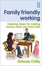 Family Friendly Working: Inspiring ideas for making money when you have kids, Ch