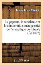 La Papaute, le Socialisme et la Democratie : Ouvrage Suivi de l'Encyclique...