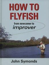 How to Flyfish : From Newcomer to Improver by John Symonds (2014, Hardcover)
