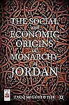2013-01-22, The Social and Economic Origins of Monarchy in Jordan (Middle East T