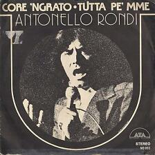 DISCO 45 Giri  Antonello Rondi - Core 'Ngrato / Tutta Pe' Mme