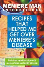 Meniere Man in the Kitchen : Recipes That Helped Me Get over Meniere's...