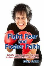 Fight Fear and Foster Faith : Gain the Hope and Courage You Need to Overcome...