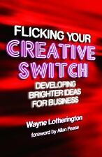 Flicking Your Creative Switch : Developing Brighter Ideas for Business by...
