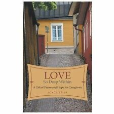 Love So Deep Within : A Gift of Praise and Hope for Caregivers by Joyce Stier...