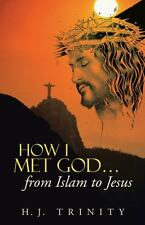 HOW I MET GOD... from Islam to Jesus by H. J. Trinity (2013, Paperback)