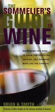 The Sommelier's Guide to Wine: Everything You Need to Know for Selecting, Servin