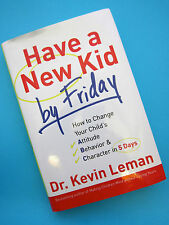 Have a New Kid by Friday: How to Change Your Child's Attitude,Behavior & Charact