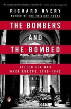 The Bombers and the Bombed : Allied Air War over Europe, 1940-1945 by Richard...