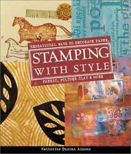 Stamping with Style: Sensational Ways to Decorate Paper, Fabric, Polymer Clay &
