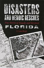 Disasters and Heroic Rescues of Florida: True Stories of Tragedy and Survival (D