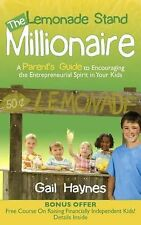 The Lemonade Stand Millionaire : A Parents' Guide to Encouraging the...