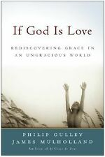 If God Is Love: Rediscovering Grace in an Ungracious World (Gulley, Philip)