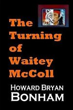 The Turning of Waitey Mccoll : A Native American Young Adult Experiences a...