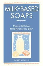 NEW - Milk-Based Soaps: Making Natural, Skin-Nourishing Soap