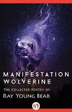 Manifestation Wolverine : The Collected Poetry of Ray Young Bear by Ray Young...