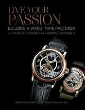Live Your Passion: Building a Watch Manufacture: Frédérique Constant SA, Alpina,