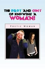 The Pro's and con's of Knowing a Woman! by Poetic Woman (2013, Paperback)
