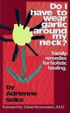 Do I Have To Wear Garlic Around My Neck? Family Remedies for Holistic Healing