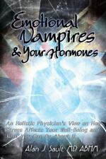 Emotional Vampires and Your Hormones : An Holistic Physician's View on How...