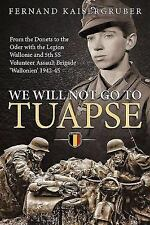 We Will Not Go to Tuapse : From the Donets to the Oder with the Legion...