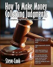 How to Make Money Collecting Judgments : Becoming A Professional Judgment...