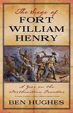 THE SIEGE OF FORT WILLIAM HENRY: A YEAR ON THE NORTHEASTERN FRONTIER H/C