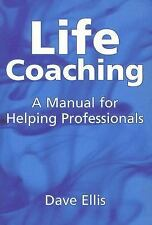 Life Coaching: A Manual for Helping Professionals by David Ellis