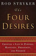 The Four Desires : Creating a Life of Purpose, Happiness, Prosperity, and...