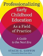 Professionalizing Early Childhood Education As a Field of Practice : A Guide...