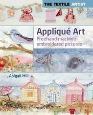 Textile Artist Ser.: Appliqué Art : Layered Pictures Using Fabric and Stitch...